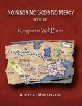 No Kings No Gods No Mercy – Book 1: Kingdoms Will Burn, Aurelio Martegani