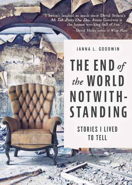 The End of the World Notwithstanding, Janna L. Goodwin