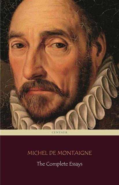 The Essays of Montaigne — Complete, Michel de Montaigne