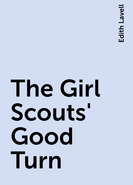 The Girl Scouts' Good Turn, Edith Lavell