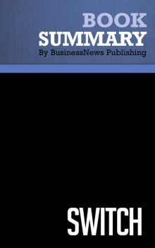 Summary: Switch – Chip and Dan Heath, BusinessNews Publishing