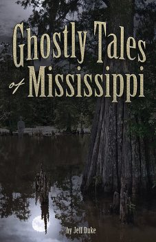 Ghostly Tales of Mississippi, Jeff Duke