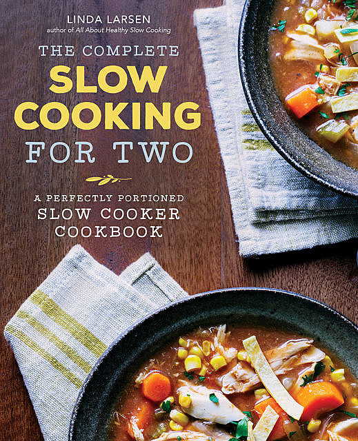 The Complete Slow Cooking for Two, Linda Larsen