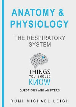 "Anatomy and Physiology «The Respiratory System"", Rumi Michael Leigh"