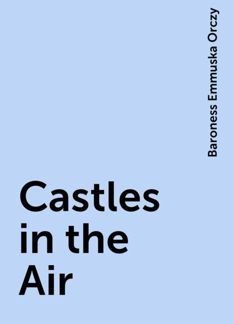 Castles in the Air, Baroness Emmuska Orczy