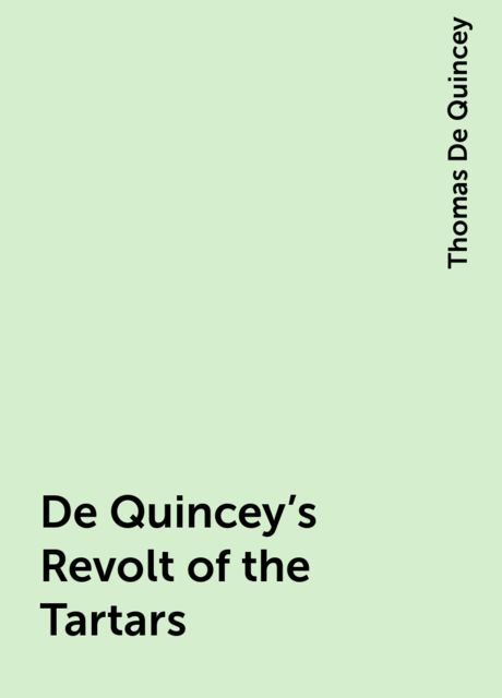 De Quincey's Revolt of the Tartars, Thomas De Quincey