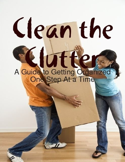 Clean the Clutter: A Guide to Getting Organized One Step At a Time, Melony Osterhoudt