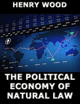 The Political Economy of Natural Law, Henry Wood