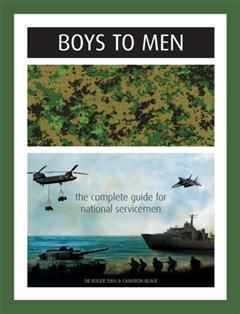 Boys To Men: The Complete Guide for National Servicemen, Cameron Black, Roger Tian
