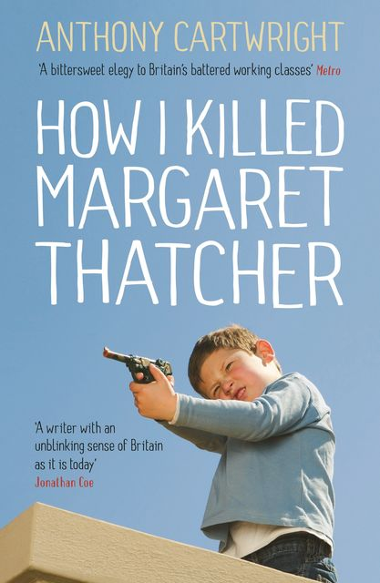 How I Killed Margaret Thatcher, Anthony Cartwright