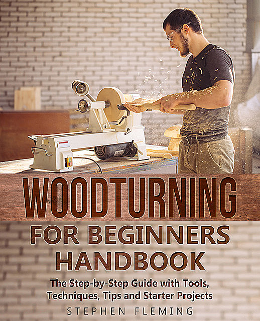 Woodturning for Beginners Handbook, Stephen Fleming