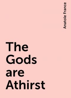 The Gods are Athirst, Anatole France