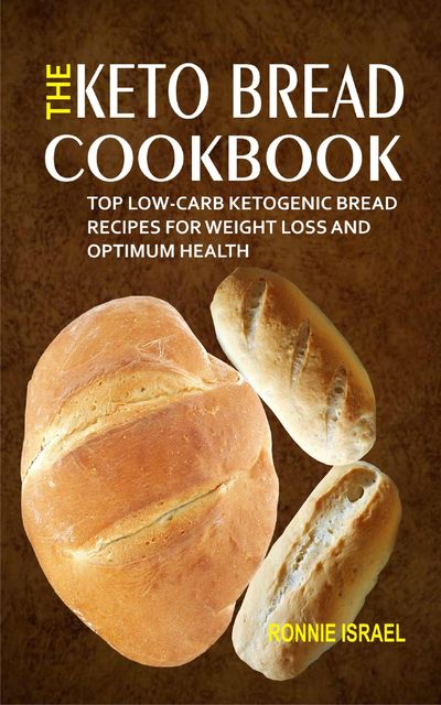 The Keto Bread Cookbook, Ronnie Israel
