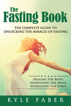 The Fasting Book – The Complete Guide to Unlocking the Miracle of Fasting, Kyle Faber