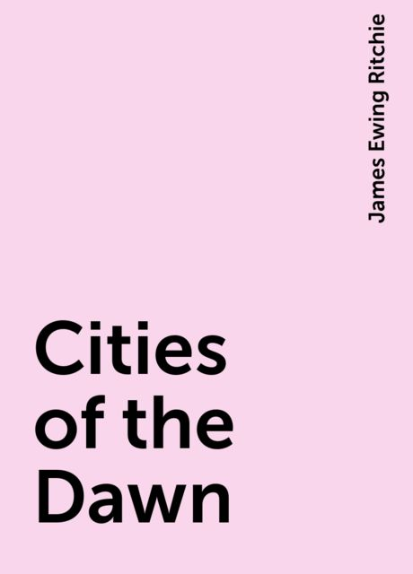 Cities of the Dawn, James Ewing Ritchie