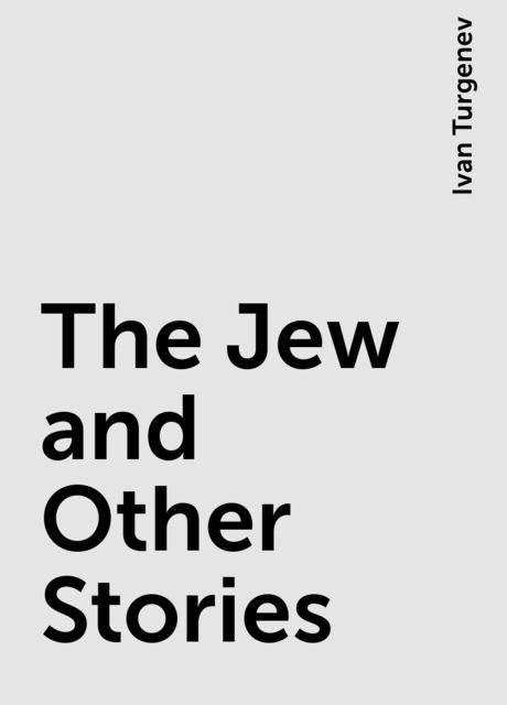 The Jew and Other Stories, Ivan Turgenev