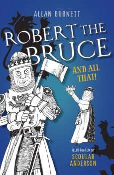 Robert the Bruce And All That, Allan Burnett