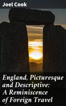 England, Picturesque and Descriptive: A Reminiscence of Foreign Travel, Joel Cook