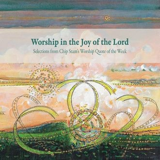 Worship in the Joy of the Lord, Calvin Institute of Christian Worship, John D. Witvliet