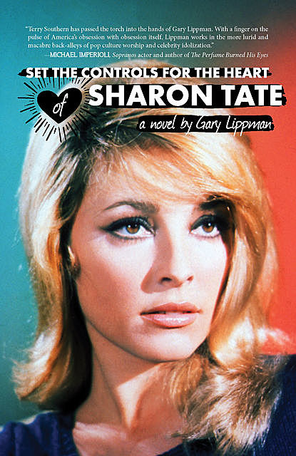Set the Controls for the Heart of Sharon Tate, Gary Lippman