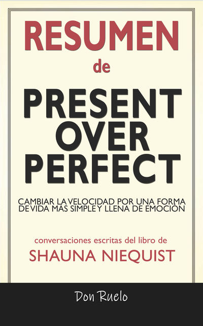 Resumen de Present Over Perfect, Don Ruelo