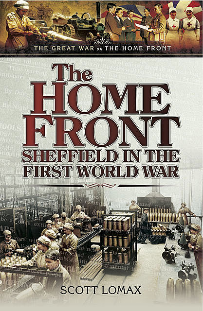 The Home Front: Sheffield in the First World War, Scott Lomax