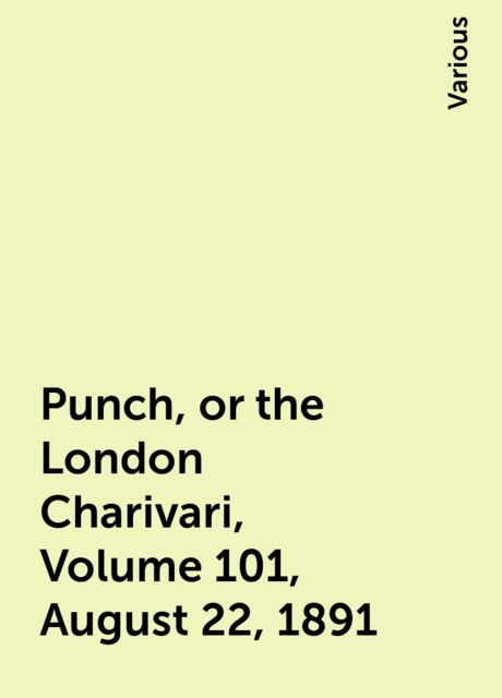 Punch, or the London Charivari, Volume 101, August 22, 1891, Various