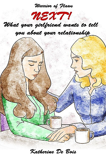 Next! What your girlfriend wants to tell you about your relationship, Katherine A De Bois