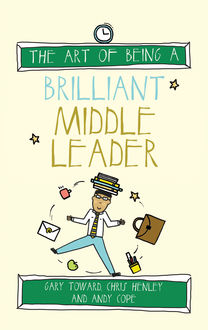 The Art of Being a Brilliant Middle Leader, Chris Henley, Gary Toward, Chris Cope