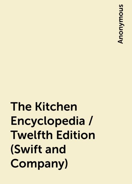 The Kitchen Encyclopedia / Twelfth Edition (Swift and Company),