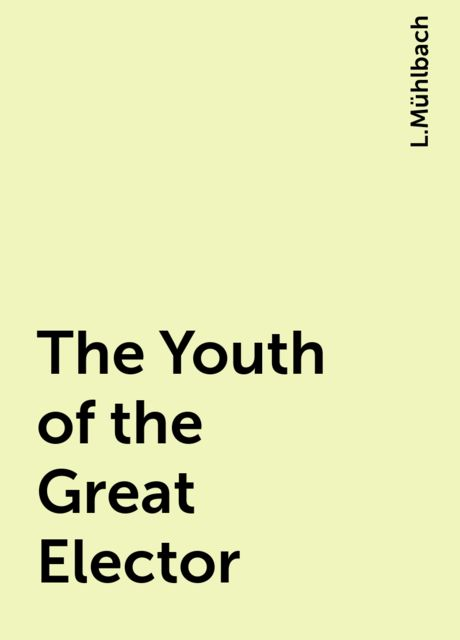 The Youth of the Great Elector, L.Mühlbach