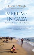 Meet Me in Gaza, Louisa B.Waugh