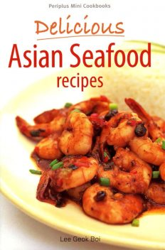 Delicious Asian Seafood Recipes, Lee Geok Boi