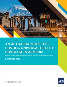 An Actuarial Model for Costing Universal Health Coverage in Armenia, Ammar Aftab, Hiddo A. Huitzing, Rouselle F. Lavado, George Schieber, Saro Tsaturyan