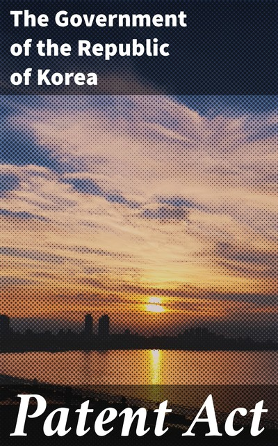 Patent Act, The Government of the Republic of Korea