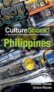 CultureShock! Philippines. A Survival Guide to Customs and Etiquette, Alfredo Roces, Grace Roses