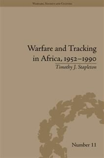 Warfare and Tracking in Africa, 1952–1990, Timothy J Stapleton