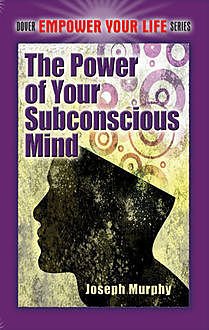 The Power of Your Subconscious Mind, Joseph Murphy