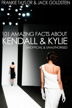 101 Amazing Facts about Kendall and Kylie, Jack Goldstein, Frankie Taylor