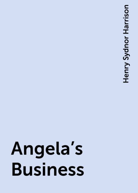 Angela's Business, Henry Sydnor Harrison
