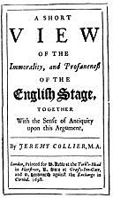 A Short View of the Immorality, and Profaneness of the English Stage Together with the Sense of Antiquity on this Argument, Jeremy Collier