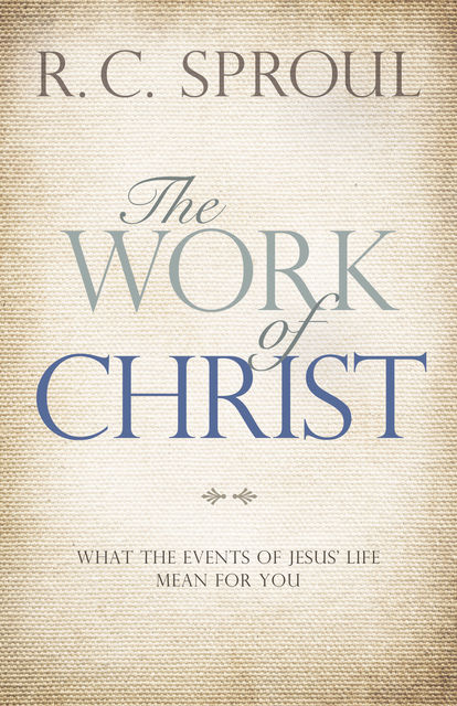 The Work of Christ, R.C.Sproul
