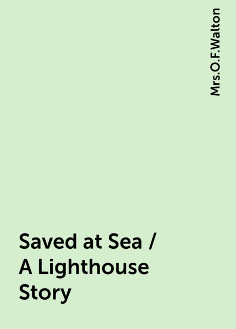 Saved at Sea / A Lighthouse Story,