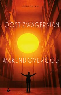 Wakend over God, Joost Zwagerman
