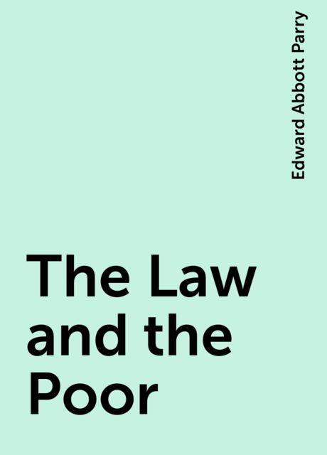 The Law and the Poor, Edward Abbott Parry