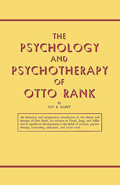 The Psychology and Psychotherapy of Otto Rank, Fay B. Karpf