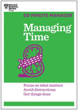 Managing Time (HBR 20-Minute Manager Series), Harvard Business Review