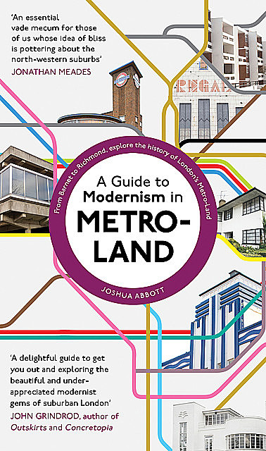A Guide to Modernism in Metro-Land, Joshua Abbott