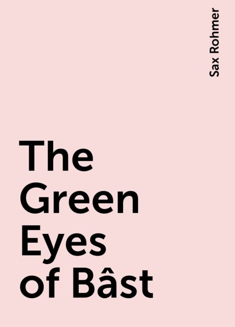 The Green Eyes of Bâst, Sax Rohmer