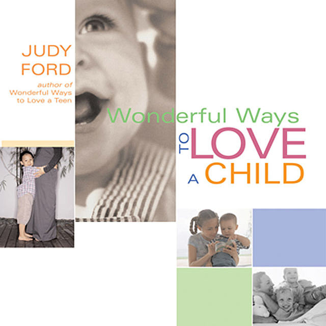 Wonderful Ways to Love a Child, Judy Ford